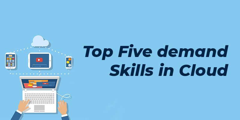 Top Five demand Skills in Cloud